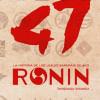 Los 47 ronin: la historia trascendida a leyenda