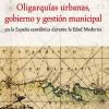 Oligarquías urbanas, gobierno y gestión municipal en la España cantábrica durante la Edad Moderna