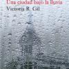 Presentación de 'Una ciudad bajo la lluvia' de Victoria R. Gil