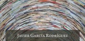 Javier García Rodríguez presenta 'Y el quererlo explicar es Babilonia (Oviedades, 2014-2017)'